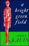 Bright Green Field - Anna Kavan