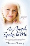 Angel Spoke to Me: True Stories of Messages from Heaven - Theresa Francis-Cheung