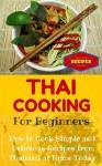 Thai Cooking: Easy Thai Recipes for Beginners (Thai Food for Dummies - Simple Thai Dishes at Home Book 1) - Clara Taylor