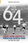 The Men of 64: West Ham and Preston North End in the FA Cup (Archive Photographs S.) - Brian Belton