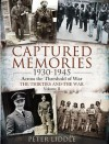 Captured Memories 1930-1945: Across the Threshold of War: The Thirties and the War - Peter Liddle
