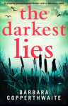 The Darkest Lies: A gripping psychological thriller with a shocking twist - Barbara Copperthwaite