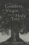 The Goddess, The Virgin And The Holy Tree - Lucy Goodison