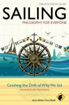 Sailing - Philosophy For Everyone: Catching the Drift of Why We Sail - Patrick Goold, John Rousmaniere