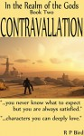 Contravallation: In the Realm of the Gods, Book Two - R P Bird