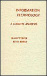 Information Technology: A Luddite Analysis - Frank Webster, Kevin Ribons