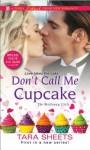 Don't Call Me Cupcake - Tara Sheets