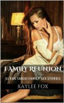Family Reunion (11 XXX Taboo Family Sex Erotica Mother Son Daddy Daughter) - Kaylee Fox