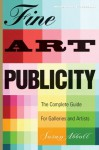 Fine Art Publicity: The Complete Guide for Galleries and Artists (Business and Legal Forms) - Susan Abbott