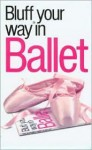 The Bluffer's Guide to Ballet - Craig Dodd