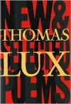 New and Selected Poems of Thomas Lux: 1975 - 1995 - Thomas Lux