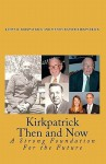 Kirkpatrick Then and Now: A Strong Foundation for the Future - James D. Kirkpatrick, Wendy Kayser Kirkpatrick