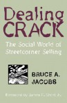 Dealing Crack: The Social World of Streetcorner Selling (Northeastern Series in Criminal Behavior) - Bruce A. Jacobs, James F. Short Jr.