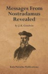 Messages from Nostradamus Revealed - J. K. Goodwin