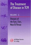 The Treatment of Disease in Tcm: Diseases of the Eyes, Ears, Nose and - Philippe Sionneau, Lu Gang, Bob Flaws