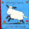 Bouncy Lamb (Touch and Feel Padded Cloth Books) - Caroline Jayne Church