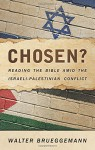 Chosen?: Reading the Bible Amid the Israeli-Palestinian Conflict - Walter Brueggemann