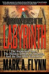 Forbidden Secrets of the Labyrinth: The Awakened Ones, the Hidden Destiny of America, and the Day after Tomorrow - Mark A Flynn, Angie Peters