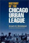 History of the Chicago Urban League - Arvarh E. Strickland, Christopher Robert Reed