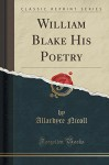 William Blake His Poetry (Classic Reprint) - Allardyce Nicoll