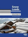 Snow Loads: Guide to the Snow Load Provisions of ASCE 7-10 - Michael J. O'Rourke, American Society of Civil Engineers