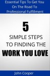 5 Simple Steps To Finding The Work You Love - John Cooper