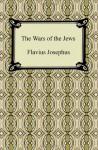 The Wars of the Jews - Flavius Josephus, William Whiston
