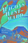 Wagons Westward: The Old Trail to Santa Fe - Armstrong Sperry