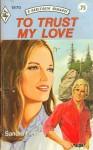 To Trust My Love (Harlequin Romance, #1870) - Sandra Field