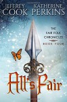 All's Fair (Fair Folk Chronicles) (Volume 4) - Jeffrey Cook, Katherine Perkins