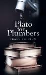 Plato for Plumbers - Francis Gideon