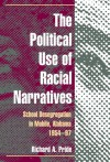 The Political Use of Racial Narratives: School Desegregation in Mobile, Alabama, 1954-97 - Richard A. Pride
