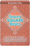 Crochet: Granny Square Basics. Learn How to Crochet Granny Square Motifs and 3 Methods of Joining Them - Dorothy Wilks