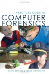Practical Guide to Computer Forensics: For Accountants, Forensic Examiners. and Legal Professionals - David Benton, Frank Grindstaff