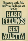 Hard Feelings: Reporting on the Pols, the Press, the People and the City - Ken Auletta