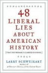 48 Liberal Lies about American History: (That You Probably Learned in School) - Larry Schweikart