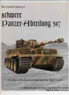 The Combat History of schwere Panzer-Abteilung 507, In Action in the East and West with the Tiger I and Tiger II - Helmut Schneider