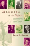 Memoirs of the Spirit: American Religious Autobiography from Jonathan Edwards to Maya Angelou - Edwin S. Gaustad
