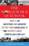 The World War II Quiz Book: Over 1,700 Questions and Answers to Test Your Knowledge of History's Most Compelling Conflict - Robert Davenport
