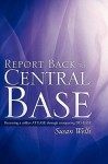 Report Back to Central Base - Susan Wells