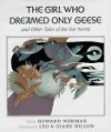 The Girl Who Dreamed Only Geese: And Other Tales of the Far North - Howard Norman