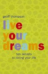 Live Your Dreams: Ten Secrets To Loving Your Life - Geoff Thompson