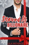 Snowed In with the Billionaire - Lila Monroe
