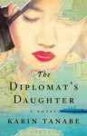 The Diplomat's Daughter: A Novel - Karin Tanabe