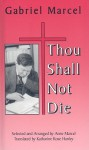 Thou Shall Not Die - Gabriel Marcel, Anne Marcel, Katharine Rose Hanley