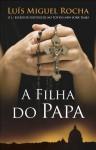 A Filha do Papa - Luis Miguel Rocha
