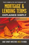 The Complete Dictionary Of Mortgage & Lending Terms Explained Simply: What Smart Investors Need To Know - Atlantic Publishing Company