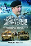 Investigating Organised Crime and War Crimes: A Personal Account of a Senior Detective in Kosovo, Iraq and Beyond - Anthony Nott