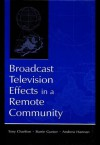 Broadcast Television Effects in A Remote Community (Routledge Communication Series) - Tony Charlton, Barrie Gunter, Andrew Hannan