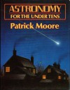 Astronomy for the Under Tens - Patrick Moore